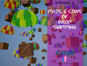 Podcast Episode 5 Pros and cons of drop shipping